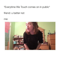 😂 Follow <@whoere> for more!: *Everytime We Touch comes on in public  friend  u better not  me: 😂 Follow <@whoere> for more!