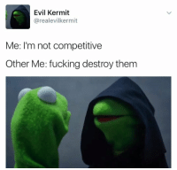 😂😂😆😆 evil Kermit!: Evil Kermit  arealevilkermit  Me: I'm not competitive  Other Me: fucking destroy them 😂😂😆😆 evil Kermit!