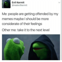 Me: maybe I should lay off the Christians Evil Me: post a meme about gay Jesus and say fuck they religions and beliefs 🗣🗣🗣 Me: *screams freelance 🗣🗣🗣: Evil Kermit  arealevilkermit  Me: people are getting offended by my  memes maybe I should be more  considerate of their feelings  Other me: take it to the next level Me: maybe I should lay off the Christians Evil Me: post a meme about gay Jesus and say fuck they religions and beliefs 🗣🗣🗣 Me: *screams freelance 🗣🗣🗣