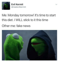 Evil Kermit : Evil Kermit  @real evilkermit  Me: Monday tomorrow! It's time to start  this diet. WILL stick to it this time  Other me: fake news