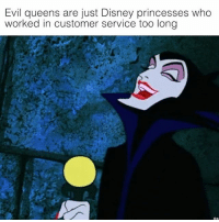 The accuracy tho...: Evil queens are just Disney princesses who  worked in customer service too long The accuracy tho...