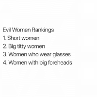 Glasses, Women, and Dank Memes: Evil Women Rankings  1. Short women  2. Big titty women  3. Women who wear glasses  4. Women with big foreheads What Y'all Think? 🤔