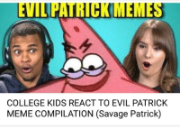 "College, Meme, and Memes: EVILIPATRICK MEMES  COLLEGE KIDS REACT TO EVIL PATRICK  MEME COMPILATION (Savage Patrick) <p>Sell! SELL! via /r/MemeEconomy <a href=""http://ift.tt/2FwW1Vh"">http://ift.tt/2FwW1Vh</a></p>"