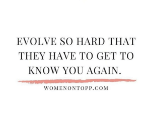 Evolve, Women, and You Again: EVOLVE SO HARD THAT  THEY HAVE TO GET TO  KNOW YOU AGAIN.  WOMENΟΝΤΟ.GOM