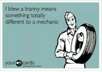 Someecards: ew a tranny means  something totally  different to a mechanic  your ecards  someecards.com