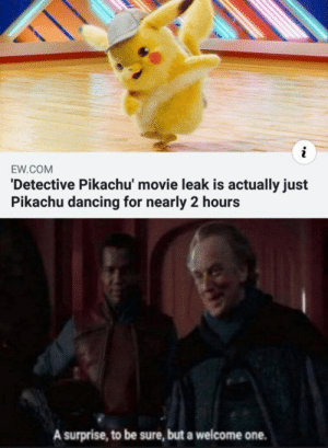 Dancing, Memes, and Pikachu: EW COM  Detective Pikachu' movie leak is actually just  Pikachu dancing for nearly 2 hours  surprise, to be sure, but a welcome one.