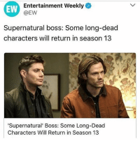 BRING BACK BOBBY ~ BRING BACK CHARLIE ~ BRING BACK GABRIEL: EW  Entertainment Weekly  @EW  Supernatural boss: Some long-dead  characters will return in season 13  Supernatural' Boss: Some Long-Dead  Characters Will Return in Season 13 BRING BACK BOBBY ~ BRING BACK CHARLIE ~ BRING BACK GABRIEL