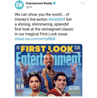 Aladdin, Memes, and Movies: EW  Entertainment Weekly  @EW  We can show vou the world... of  Disney's live-action #Aladdin! Get  a shining, shimmering, splendid  first look at the reimagined classic  in our magical First Look issue:  share.ew.com/wYsf8kR  THE  ISSUE  2019'S MOSTANTICIPATED MOVIES& TV SHOWS  DIC.28.201A/JAN 4,201  MAGICAL  DOUBLE  ISSUE  NEW  IT'SA WHOLE  NEW WORLD!  An exclusive preview of  Disney's updated take on  the classic genle tale  0  KILLINGEVE  BY PIYA SINIHA ROY bottle 🤔