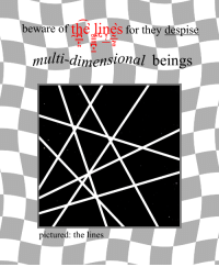 Despise, They, and For: eware of the lines for they despise  multi-dimensional beings  pictured: the lines
