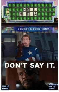 Friends, Memes, and Say It: EWHISPERED BETWEEN FRIENDS  DON'T SAY IT.  MIKE :)  PatRIcK  GEEK )  ALLIANCE (Reilly Johnson)