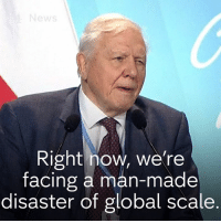 "Memes, Time, and World: ews  Right how, we're  facing a man-made  disaster of global scale. ""The world's people have spoken... time is running out.""  Sir David Attenborough encourages world leaders at the UN Conference in Poland to ""act now"" against climate change."