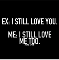 😂😂😂I do too, I don't blame ya. relationships women ex exlover relationship woman man men viceversa exes tagafriend rebelcircus quotes love iloveyou helovesme ny nyc: EX: I STILL LOVE YOU  ME: I STILL LOVE  MET00 😂😂😂I do too, I don't blame ya. relationships women ex exlover relationship woman man men viceversa exes tagafriend rebelcircus quotes love iloveyou helovesme ny nyc