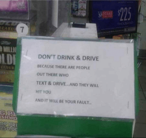 Dont Drink and Drive via /r/funny https://ift.tt/2OIPpLf: exa  THOUSAND  O MILLIO  DON'T DRINK & DRIVE  BECAUSE THERE ARE PEOPLE  OUT THERE WHO  TEXT &DRIVE.. AND THEY WILL  HIT YOU  AND IT WILL BE YOUR FAULT.  5000 Dont Drink and Drive via /r/funny https://ift.tt/2OIPpLf