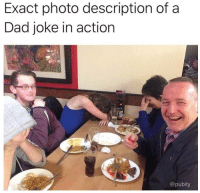 Dad, Photo, and Action: Exact photo description of a  Dad joke in action  @pubity