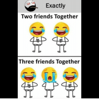 Friends, Memes, and 🤖: Exactly  Two friends Together  Three friends Together