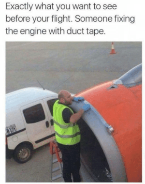 laughoutloud-club:  This gonna be a short flight..: Exactly what you want to see  before your flight. Someone fixing  the engine with duct tape. laughoutloud-club:  This gonna be a short flight..