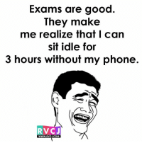 Memes, 🤖, and Idl: Exams are good  They make  me realize that I can  sit idle for  3 hours without my phone.  RVC J  WWW.RVCJ.COM Exams.