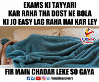 Indianpeoplefacebook, Easy, and Fir: EXAMS KI TAYYAR  KAR RAHA THA DOST NE BOLA  KI JO EASY LAG RAHA HAI KAR LEY  LAUGHING  FIR MAIN CHADAR LEKE SO GAYA
