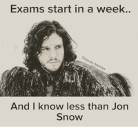 😂: Exams start in a week.  Thrones Memes  And I know less than Jon  Snow 😂