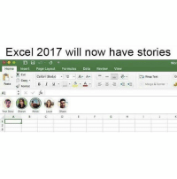 (FB: Another forgettable like page that posts vaguely humorous images ) yes that's the name of the page: Excel 2017 will now have stories  Wor  Insert Page Layout Formulas  Data  Review  View  Home  x Cut  calibri (Body)  Wrap Text  Copy  Format B I u  Paste  Morgo & Centor  Your story Sharoh Ashot Laura Shaon (FB: Another forgettable like page that posts vaguely humorous images ) yes that's the name of the page