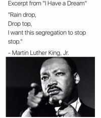 "Translation of course 😂😂 pow pow, get em fam 🙌: Excerpt from ""l Have a Dream""  ""Rain drop,  Drop top  I want this segregation to stop  stop  Martin Luther King, Jr Translation of course 😂😂 pow pow, get em fam 🙌"