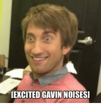 gavin and stacey: EXCITED GAVIN NOISESI