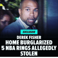 DerekFisher told police someone broke into his L.A. home and stole more than $300,000 worth of valuable jewelry ... including his 5 NBA Championship rings ... TMZ Sports has learned. Law enforcement sources tell us the NBA legend reported a burglary at his home Monday morning - telling police he left the home at 7:30 AM and when he returned 3 hours later, it was clear someone had been inside. We're told officials believe the perp got into the house through a side door - and went for his jewelry. Among the stolen goods was Fisher's 5 NBA rings he won during his run with the Lakers. They're each worth a ton of cash. 😳👀 @tmz_tv WSHH: EXCLUSIVE  DEREK FISHER  HOME BURGLARIZED  STOLEN DerekFisher told police someone broke into his L.A. home and stole more than $300,000 worth of valuable jewelry ... including his 5 NBA Championship rings ... TMZ Sports has learned. Law enforcement sources tell us the NBA legend reported a burglary at his home Monday morning - telling police he left the home at 7:30 AM and when he returned 3 hours later, it was clear someone had been inside. We're told officials believe the perp got into the house through a side door - and went for his jewelry. Among the stolen goods was Fisher's 5 NBA rings he won during his run with the Lakers. They're each worth a ton of cash. 😳👀 @tmz_tv WSHH
