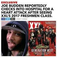 We saw this coming: EXCLUSIVE  JOE BUDDEN REPORTEDLY  CHECKS INTO HOSPITAL FOR A  HEART ATTACK AFTER SEEING  XXLS 2017 FRESHMEN CLASS.  46  6/13/2017 11:14AM EST  10TH ANNIVERSARY  XYh  FRESHMAN ISSUE  LABIFRENCH MONTANA  GENERATION NEXT  MIUKAMAIYAHITAB00GIE WITDAH00DIE PNB ROCK  TENTACIONIPLAYBOICARTII MADEINTYO  AMINE UGLY GOO KAPGI KYLE We saw this coming