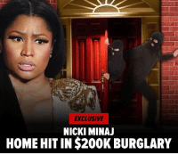 "Memes, Nicki Minaj, and Furniture: EXCLUSIVE  NICKI MINAJ  HOME HIT IN $200K BURGLARY "" NickiMinaj is about $200k worse for wear after a burglary at her L.A. mansion ... TMZ has learned. Law enforcement sources tell us the 11,500 sq. ft palace was totally trashed on the inside. The suspect or suspects knocked over and flipped furniture and items all over the house ... almost as if they were frantically looking for something. They were successful. We're told the burglars made off with a ton of jewelry and other property, and there were clear signs of forced entry in spots around the house."" 😳👀 LA @tmz_tv WSHH"