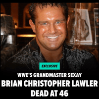 Former WWE champ Brian Christopher Lawler aka GrandmasterSexay has died after he attempted suicide. He passed away after being placed on life support following a suicide attempt in jail. R.I.P. Head to stories for more. tmz: EXCLUSIVE  WWE'S GRANDMASTER SEXAY  BRIAN CHRISTOPHER LAWLER  DEAD AT 46 Former WWE champ Brian Christopher Lawler aka GrandmasterSexay has died after he attempted suicide. He passed away after being placed on life support following a suicide attempt in jail. R.I.P. Head to stories for more. tmz