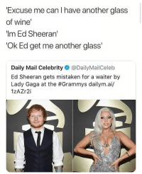 "I miss the days when ""Shape of you"" played on the radio every 4 minutes: Excuse me can I have another glass  of wine  ""Im Ed Sheeran'  Ok Ed get me another glass'  Daily Mail Celebrity @DailyMailCeleb  Ed Sheeran gets mistaken for a waiter by  Lady Gaga at the #Grammys dailym.а./  1ZAZr2i I miss the days when ""Shape of you"" played on the radio every 4 minutes"