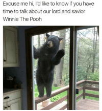 Our Lord And Savior: Excuse me hi, I'd like to know if you have  time to talk about our lord and savior  Winnie The Poohh