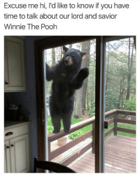 @memes has some of the best memes ever: Excuse me hi, l'd like to know if you have  time to talk about our lord and savior  Winnie The Pooh @memes has some of the best memes ever