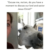 """Jesus Christ Meme: """"Excuse me, ma'am, do you have a  moment to discuss our lord and savior  Jesus Christ?""""  20J16"""