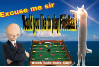 Reddit, Black, and Succ: Excuse me sir  4  Black hole does succ> [Src]