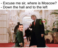 Memes, 🤖, and Moscow: Excuse me sir, where is Moscow?  Down the hall and to the left  UM -REBUS