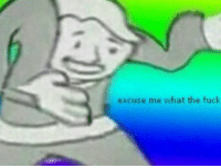 excuse me: excuse me what the fuck