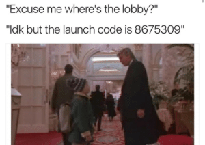 "Code, Lobby, and The Lobby: ""Excuse me where's the lobby?""  ""ldk but the launch code is 8675309"""