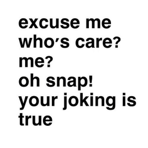 https://iglovequotes.net/: excuse me  who's care?  me?  oh snap!  your joking is  true https://iglovequotes.net/