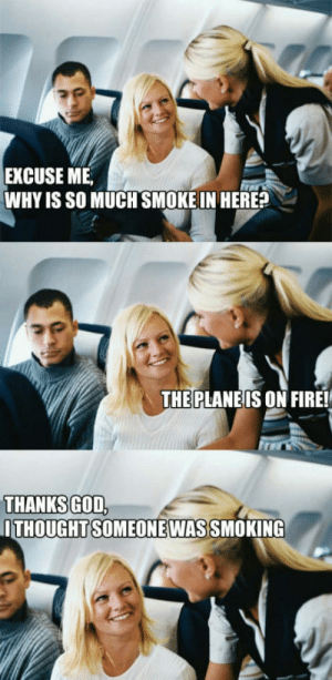 Fire, God, and Smoking: EXCUSE ME  WHY IS SO MUCH SMOKE IN HERE?  THE PLANEIS ON FIRE!  THANKS GOD  ITHOUGHTSOMEONEWAS SMOKING