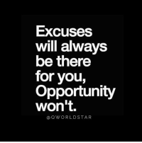 "Life, Memes, and Wshh: Excuses  will always  be there  for you,  Opportunity  won't.  aOWORLDSTAR ""Drop the excuses...you're always one step away from changing the course of your life..."" 💯 @QWorldstar PositiveVibes WSHH"