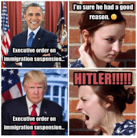 Memes, 🤖, and Executive Order: Executive order on  immigration Suspension.  Executive order on  immigration Suspension...  I'm sure he had a good  reason.  HITLER!!!!!
