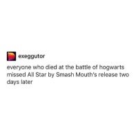 In case you wanted to cry today . . . hp harrypotter hogwarts battleofhogwarts smashmouth allstar: exeggutor  everyone who died at the battle of hogwarts  missed All Star by Smash Mouth's release two  days later In case you wanted to cry today . . . hp harrypotter hogwarts battleofhogwarts smashmouth allstar