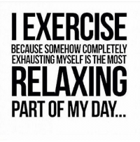 This 💪💯 @officialdoyoueven: EXERCISE  BECAUSE SOMEHOW COMPLETELY  EXHAUSTING MYSELFIS THE MOST  RELAXING  PART OF MY DAY This 💪💯 @officialdoyoueven