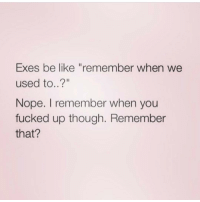 """Savages will only tag they ex 😂😂: Exes be like """"remember when we  used to..?""""  Nope. remember when you  fucked up though. Remember  that? Savages will only tag they ex 😂😂"""