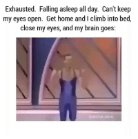 Me: Finally I get to fall asleep Brain: LOL no. 🔊Sound On🔊 RP the hilarious @doctor_nora_ 💕: Exhausted. Falling asleep all day. Can't keep  my eyes open. Get home and I climb into bed,  close my eyes, and my brain goes  doctor nora Me: Finally I get to fall asleep Brain: LOL no. 🔊Sound On🔊 RP the hilarious @doctor_nora_ 💕