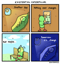 """Tumblr, Blog, and Tomorrow: EXISTENTIAL CATERPILLAR  Another daything ever changes  Nothing ever changes  tomorrow  I' change.  But maybe..  DENNISDOODLEZ <p><a href=""""https://dennisdoodlez.tumblr.com/post/168221301964/first-comic-for-you-all-like-and-reblog-for-more"""" class=""""tumblr_blog"""">dennisdoodlez</a>:</p>  <blockquote><p>First comic for you all! Like and reblog for more 🙂</p></blockquote>"""