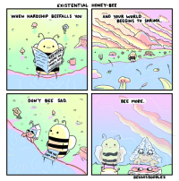 """<p>Thanks for making my last comic viral. Here&rsquo;s my latest! via /r/wholesomememes <a href=""""http://ift.tt/2EZ5Pac"""">http://ift.tt/2EZ5Pac</a></p>: EXISTENTIAL HONEY-BEE  AND YOUR WORLD  WHEN HARDSHIP BEEFALLS vOv  BEEGINS TO SHRINK,  む  BEE MORE.  DON'T BEE SAD.  吟 <p>Thanks for making my last comic viral. Here&rsquo;s my latest! via /r/wholesomememes <a href=""""http://ift.tt/2EZ5Pac"""">http://ift.tt/2EZ5Pac</a></p>"""