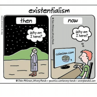 Memes, Existentialism, and 🤖: existentialism  then  now  Why am  Why am  There?  There?  coleslaw com  OJohn Atkinson, wrong Hands. gocomics.com/wrong-hands. wrongkandsi.com Relatable. (Via @wrong.hands)