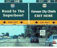 This is Your Exit.: EXIT  36  EXIT 34B  46  80)  Road to The Kansas City Chiefs  Superbowl  EXIT HERE  KEEP LEFT  N EXIT ONLY  TOMBRADYSEGO  SMIT. This is Your Exit.
